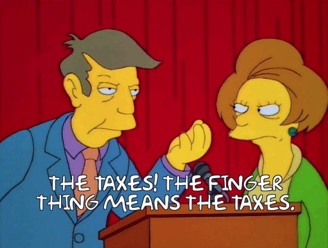 The taxes! The finger thing means the taxes!
